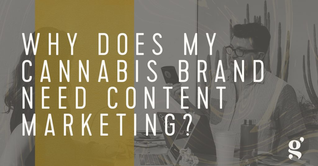 Why Does My Cannabis Brand Need Content Marketing