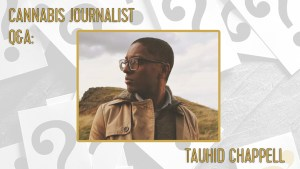cannabis journalist Tauhid Chappell tackling the war on drugs