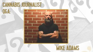 Cannabis journalist Mike Adams brings irreverent fun back to the weed beat—along with biting commentary about all things cannabis, from policy to consumption